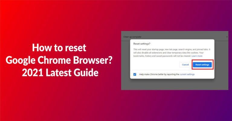 How to reset Google Chrome Browser? 2021 Latest Guide - Fileion.Com