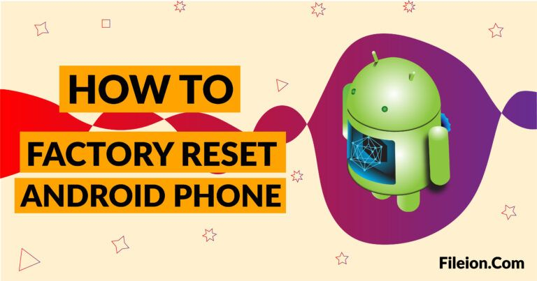 How to Factory Reset an Android Phone - Fileion.Com